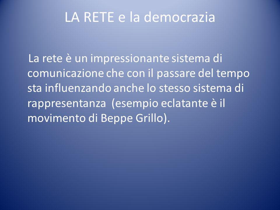 LA RETE e la democrazia La rete è un impressionante sistema di comunicazione che con il passare del tempo sta influenzando anche lo stesso sistema di