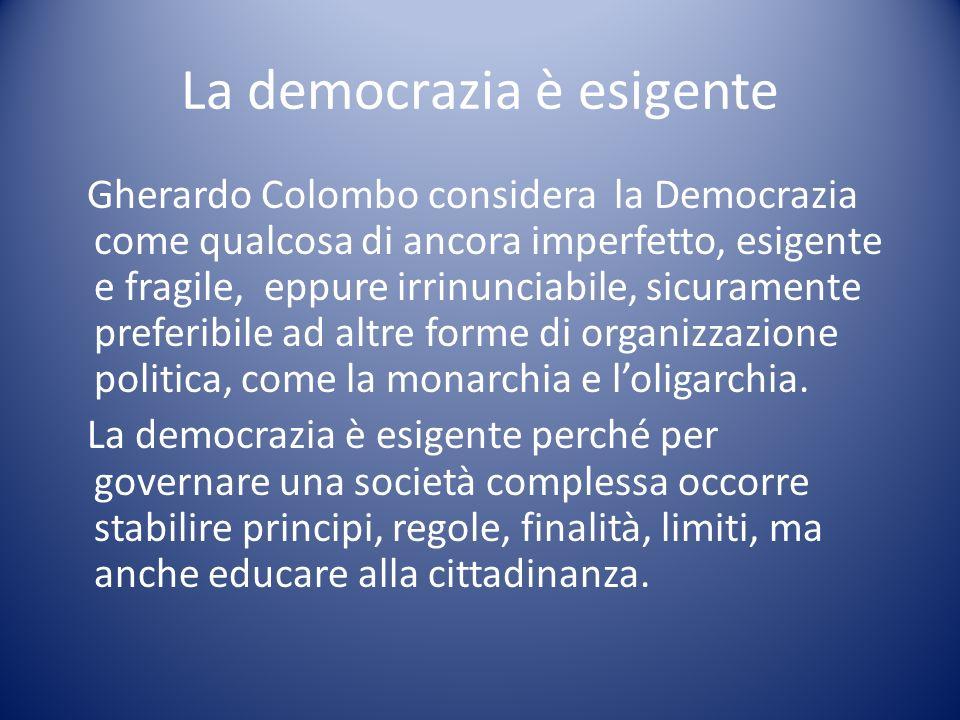 La democrazia è esigente Gherardo Colombo considera la Democrazia come qualcosa di ancora imperfetto, esigente e fragile, eppure irrinunciabile, sicur