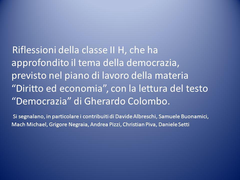 Riflessioni della classe II H, che ha approfondito il tema della democrazia, previsto nel piano di lavoro della materia Diritto ed economia, con la le