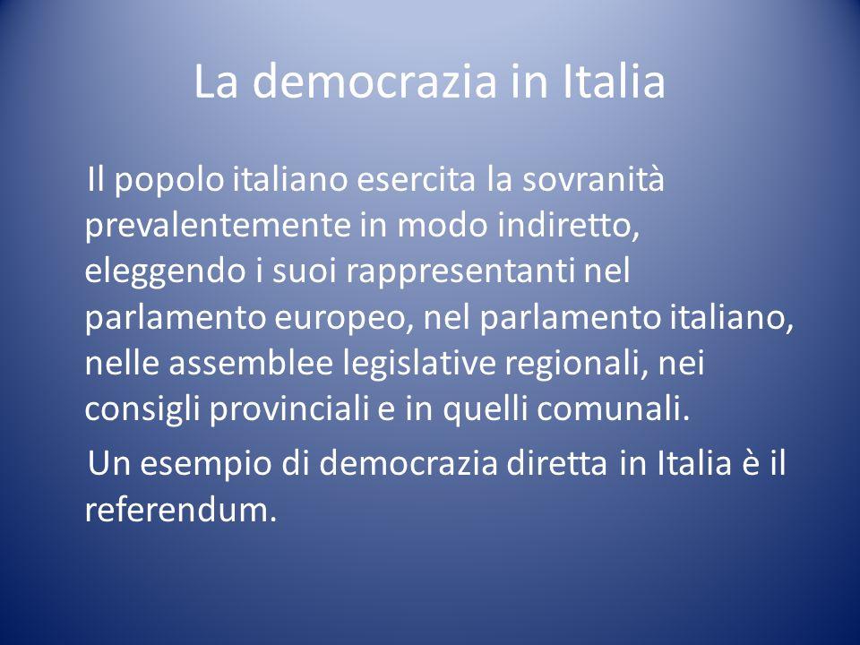 La democrazia in Italia Il popolo italiano esercita la sovranità prevalentemente in modo indiretto, eleggendo i suoi rappresentanti nel parlamento eur