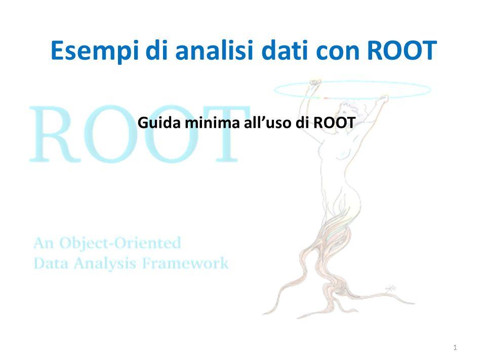 Esempi di analisi dati con ROOT Guida minima alluso di ROOT 1