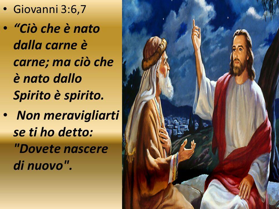 Giovanni 3:6,7 Ciò che è nato dalla carne è carne; ma ciò che è nato dallo Spirito è spirito. Non meravigliarti se ti ho detto: