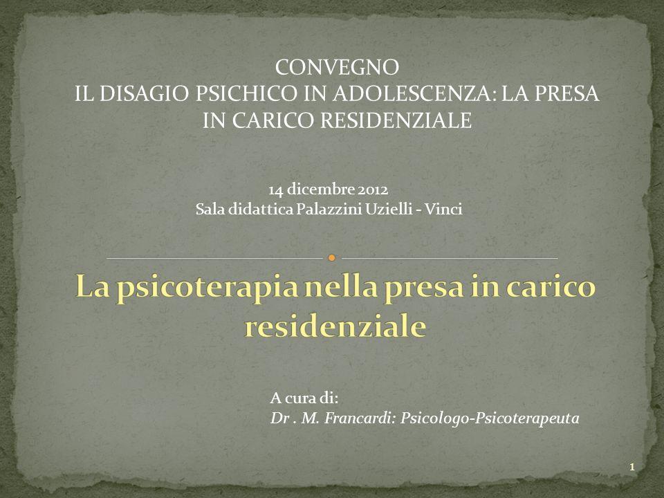 1 A cura di: Dr. M. Francardi: Psicologo-Psicoterapeuta CONVEGNO IL DISAGIO PSICHICO IN ADOLESCENZA: LA PRESA IN CARICO RESIDENZIALE 14 dicembre 2012