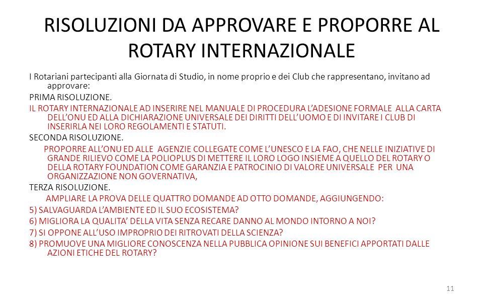 RISOLUZIONI DA APPROVARE E PROPORRE AL ROTARY INTERNAZIONALE I Rotariani partecipanti alla Giornata di Studio, in nome proprio e dei Club che rapprese