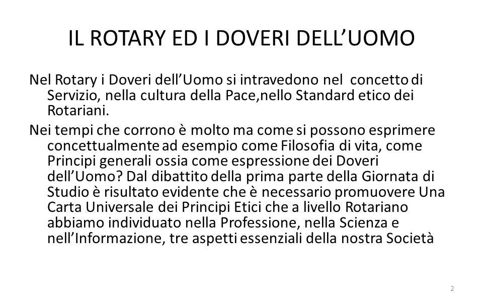 IL ROTARY ED I DOVERI DELLUOMO Nel Rotary i Doveri dellUomo si intravedono nel concetto di Servizio, nella cultura della Pace,nello Standard etico dei