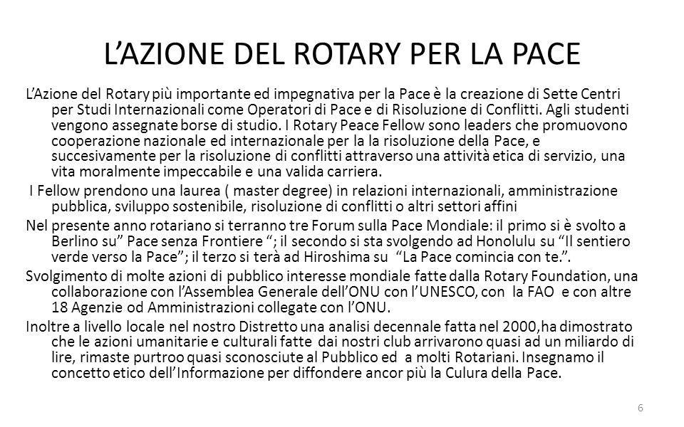 LAZIONE DEL ROTARY PER LA PACE LAzione del Rotary più importante ed impegnativa per la Pace è la creazione di Sette Centri per Studi Internazionali co