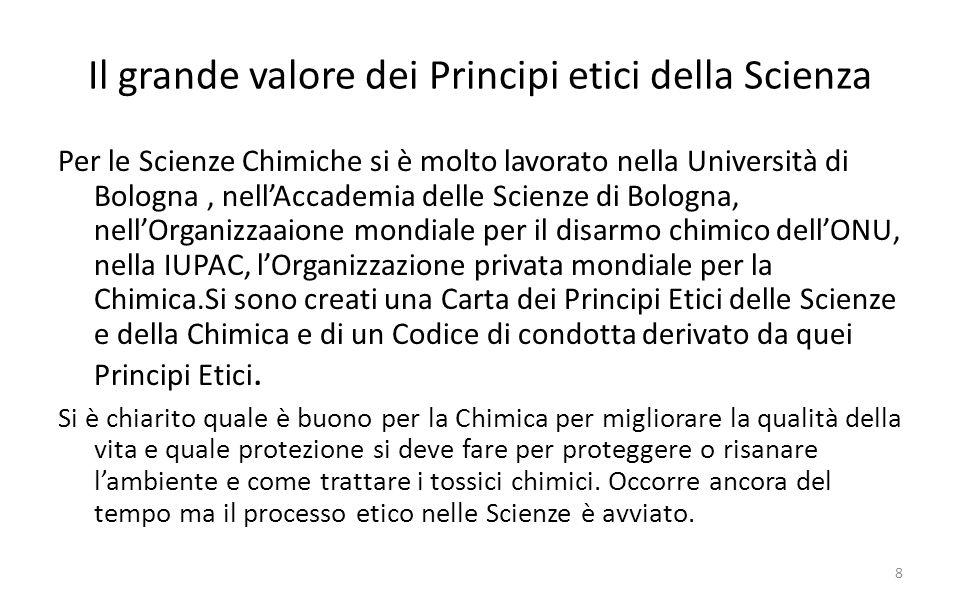 Il grande valore dei Principi etici della Scienza Per le Scienze Chimiche si è molto lavorato nella Università di Bologna, nellAccademia delle Scienze