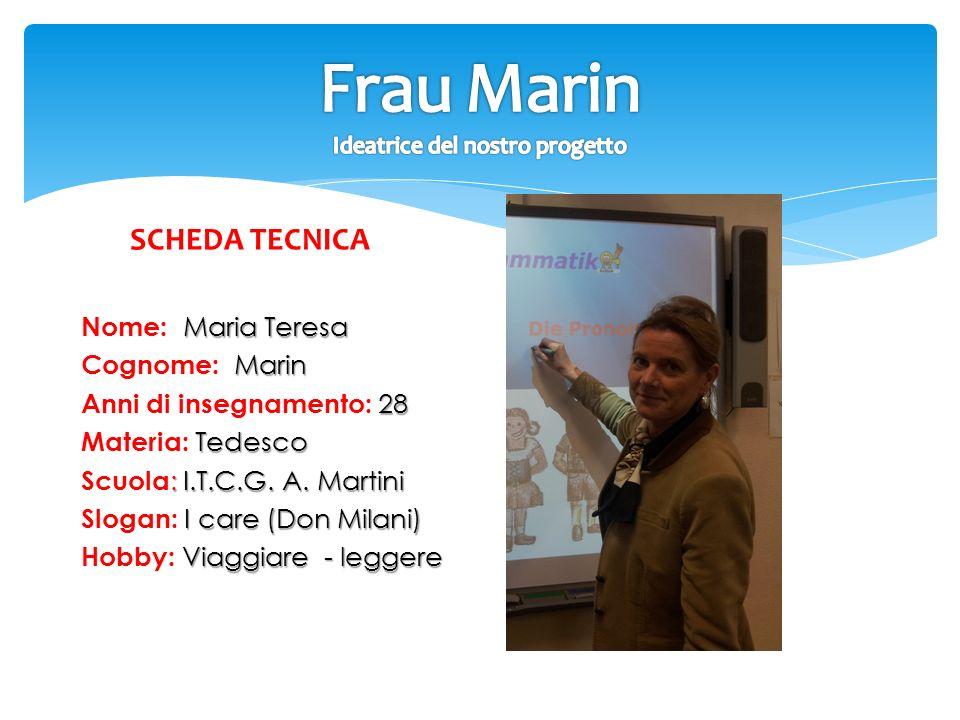 SCHEDA TECNICA Maria Teresa Nome: Maria Teresa Marin Cognome: Marin 28 Anni di insegnamento: 28 Tedesco Materia: Tedesco : I.T.C.G. A. Martini Scuola