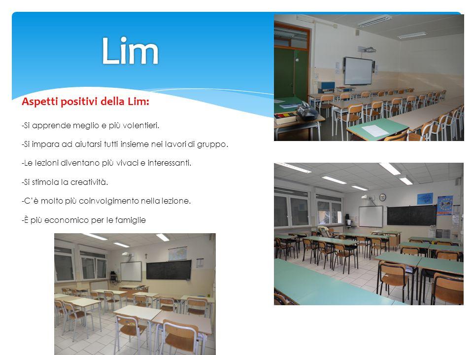 Aspetti positivi della Lim: -Si apprende meglio e più volentieri. -Si impara ad aiutarsi tutti insieme nei lavori di gruppo. -Le lezioni diventano più