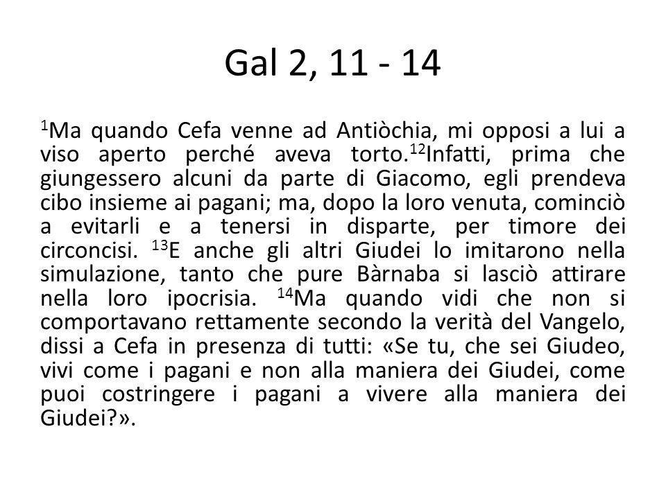 Gal 2, 11 - 14 1 Ma quando Cefa venne ad Antiòchia, mi opposi a lui a viso aperto perché aveva torto.