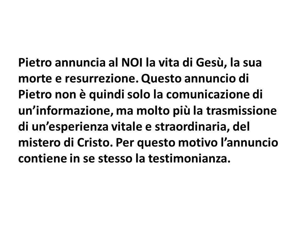 Pietro annuncia al NOI la vita di Gesù, la sua morte e resurrezione.