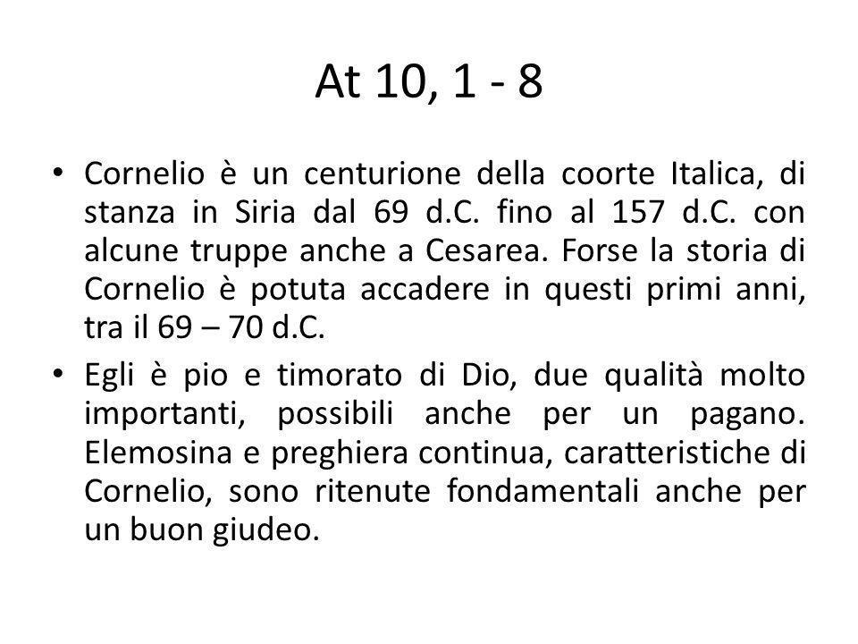 At 10, 1 - 8 Cornelio è un centurione della coorte Italica, di stanza in Siria dal 69 d.C.