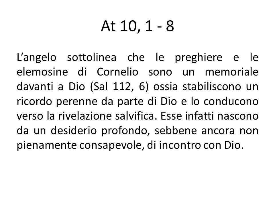 At 10, 1 - 8 Langelo sottolinea che le preghiere e le elemosine di Cornelio sono un memoriale davanti a Dio (Sal 112, 6) ossia stabiliscono un ricordo perenne da parte di Dio e lo conducono verso la rivelazione salvifica.