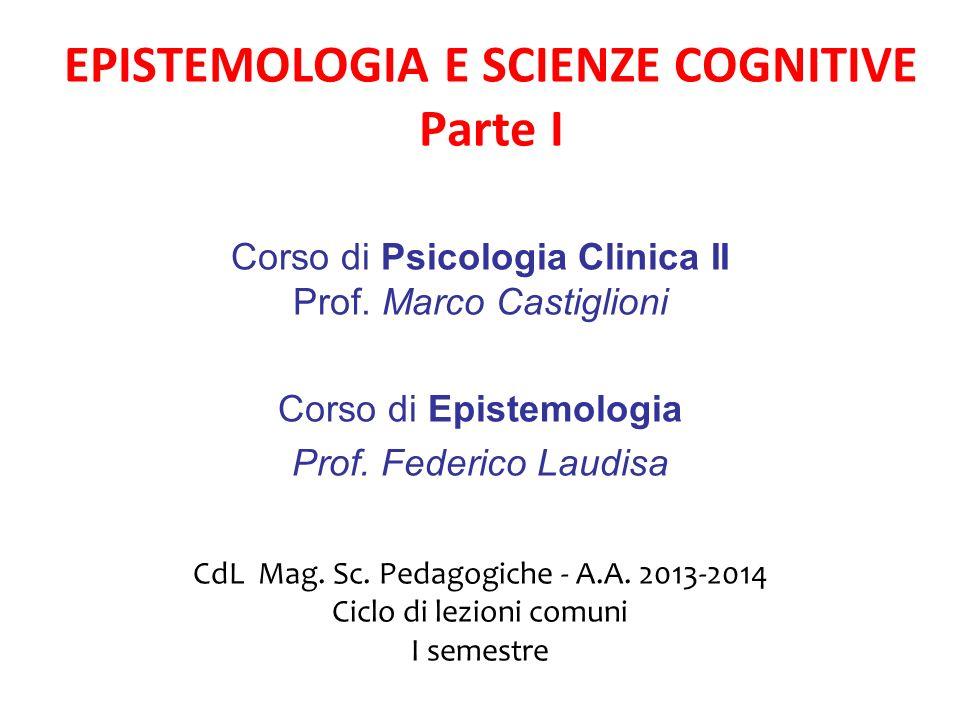 EPISTEMOLOGIA E SCIENZE COGNITIVE Parte I Corso di Psicologia Clinica II Prof.