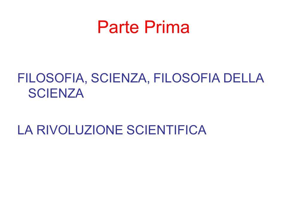 Parte Prima FILOSOFIA, SCIENZA, FILOSOFIA DELLA SCIENZA LA RIVOLUZIONE SCIENTIFICA