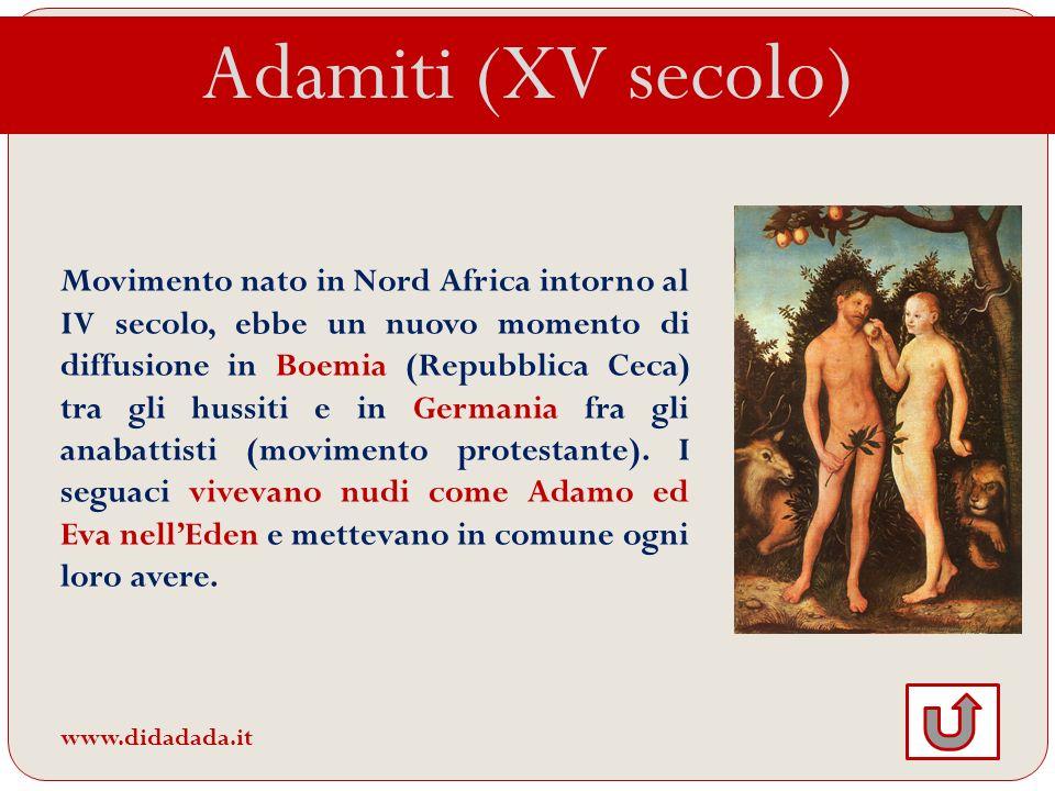 Adamiti (XV secolo) Movimento nato in Nord Africa intorno al IV secolo, ebbe un nuovo momento di diffusione in Boemia (Repubblica Ceca) tra gli hussit