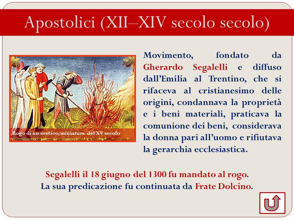 Apostolici (XII–XIV secolo secolo) Movimento, fondato da Gherardo Segalelli e diffuso dallEmilia al Trentino, che si rifaceva al cristianesimo delle o