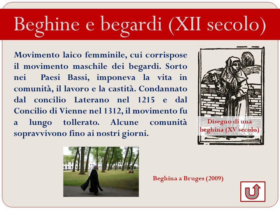 Beghine e begardi (XII secolo) Movimento laico femminile, cui corrispose il movimento maschile dei begardi. Sorto nei Paesi Bassi, imponeva la vita in