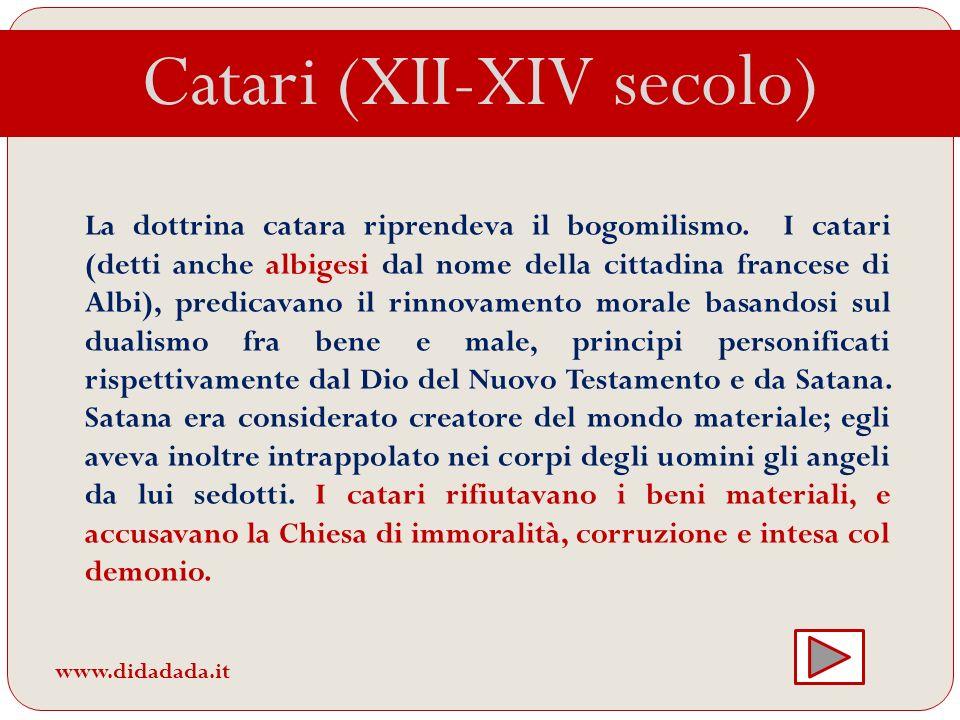 Catari (XII-XIV secolo) La dottrina catara riprendeva il bogomilismo. I catari (detti anche albigesi dal nome della cittadina francese di Albi), predi