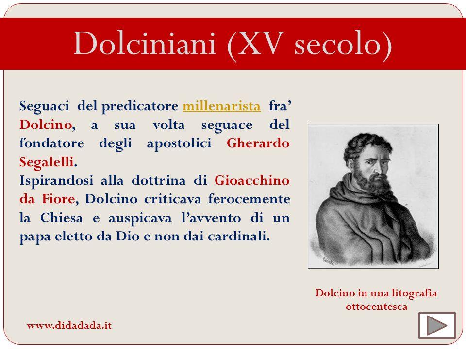 Dolciniani (XV secolo) Seguaci del predicatore millenarista fra Dolcino, a sua volta seguace del fondatore degli apostolici Gherardo Segalelli.millena