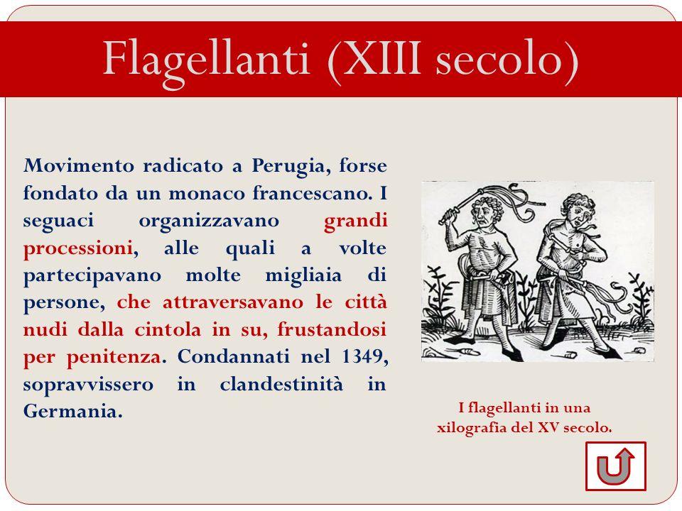 Flagellanti (XIII secolo) Movimento radicato a Perugia, forse fondato da un monaco francescano. I seguaci organizzavano grandi processioni, alle quali