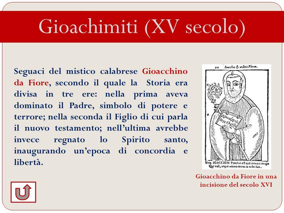 Gioachimiti (XV secolo) Seguaci del mistico calabrese Gioacchino da Fiore, secondo il quale la Storia era divisa in tre ere: nella prima aveva dominat