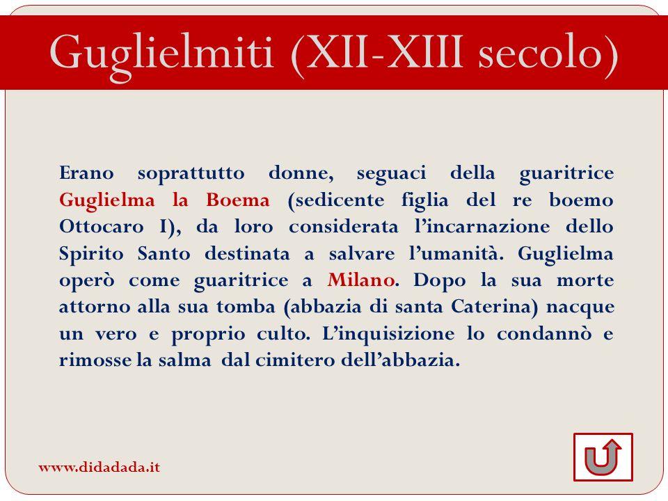 Guglielmiti (XII-XIII secolo) Erano soprattutto donne, seguaci della guaritrice Guglielma la Boema (sedicente figlia del re boemo Ottocaro I), da loro