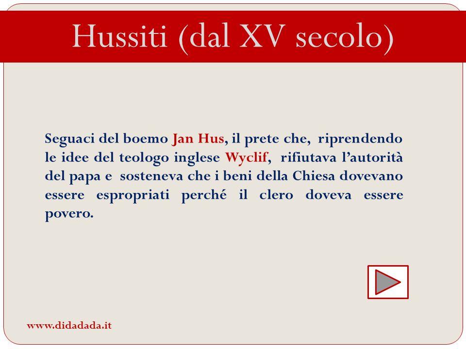 Hussiti (dal XV secolo) Seguaci del boemo Jan Hus, il prete che, riprendendo le idee del teologo inglese Wyclif, rifiutava lautorità del papa e sosten
