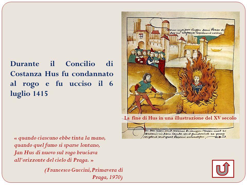 Durante il Concilio di Costanza Hus fu condannato al rogo e fu ucciso il 6 luglio 1415 La fine di Hus in una illustrazione del XV secolo « quando cias