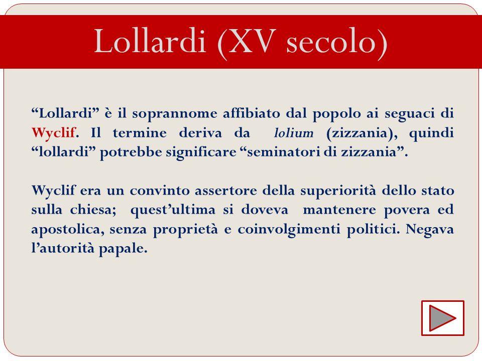 Lollardi (XV secolo) Lollardi è il soprannome affibiato dal popolo ai seguaci di Wyclif. Il termine deriva da lolium (zizzania), quindi lollardi potre