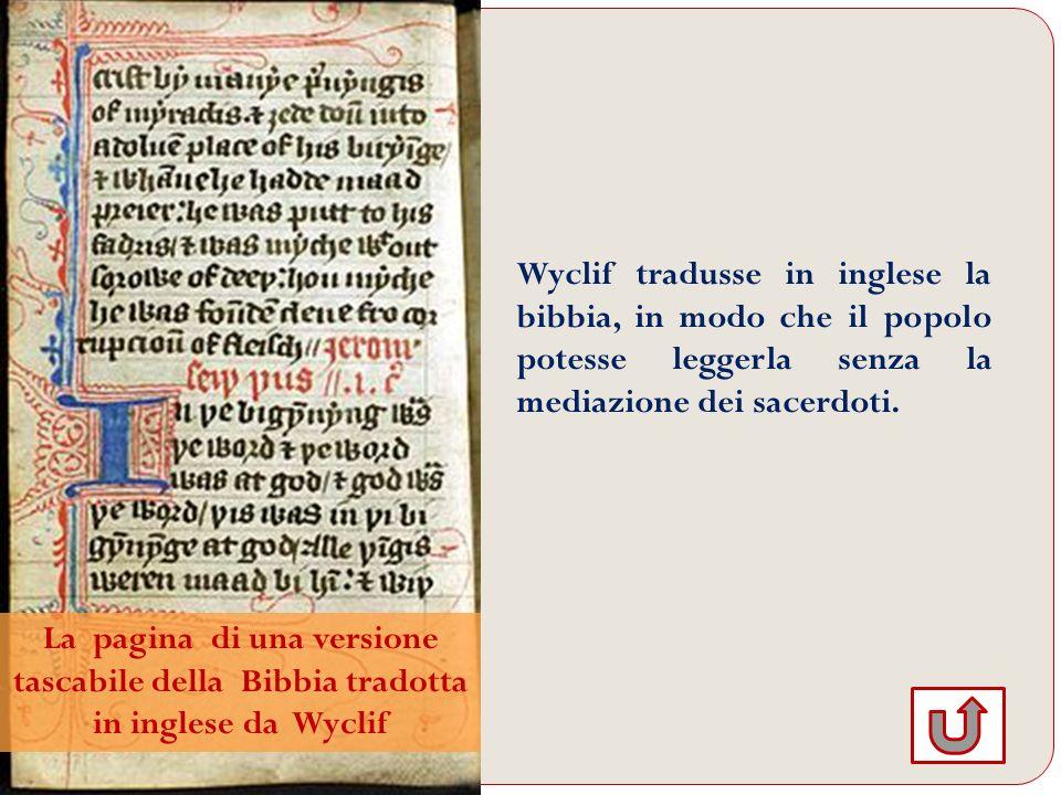 Wyclif tradusse in inglese la bibbia, in modo che il popolo potesse leggerla senza la mediazione dei sacerdoti. La pagina di una versione tascabile de