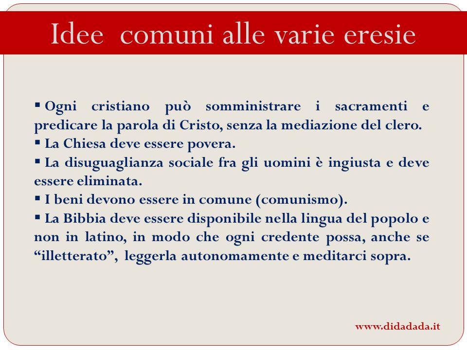 Ogni cristiano può somministrare i sacramenti e predicare la parola di Cristo, senza la mediazione del clero. La Chiesa deve essere povera. La disugua