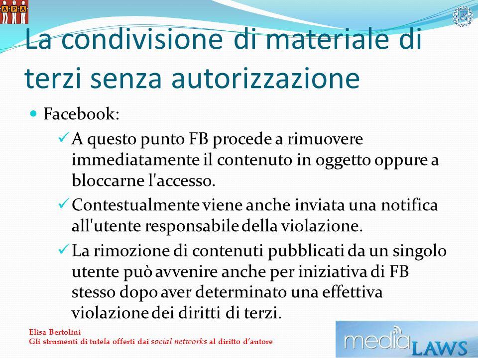 La condivisione di materiale di terzi senza autorizzazione Facebook: A questo punto FB procede a rimuovere immediatamente il contenuto in oggetto oppure a bloccarne l accesso.
