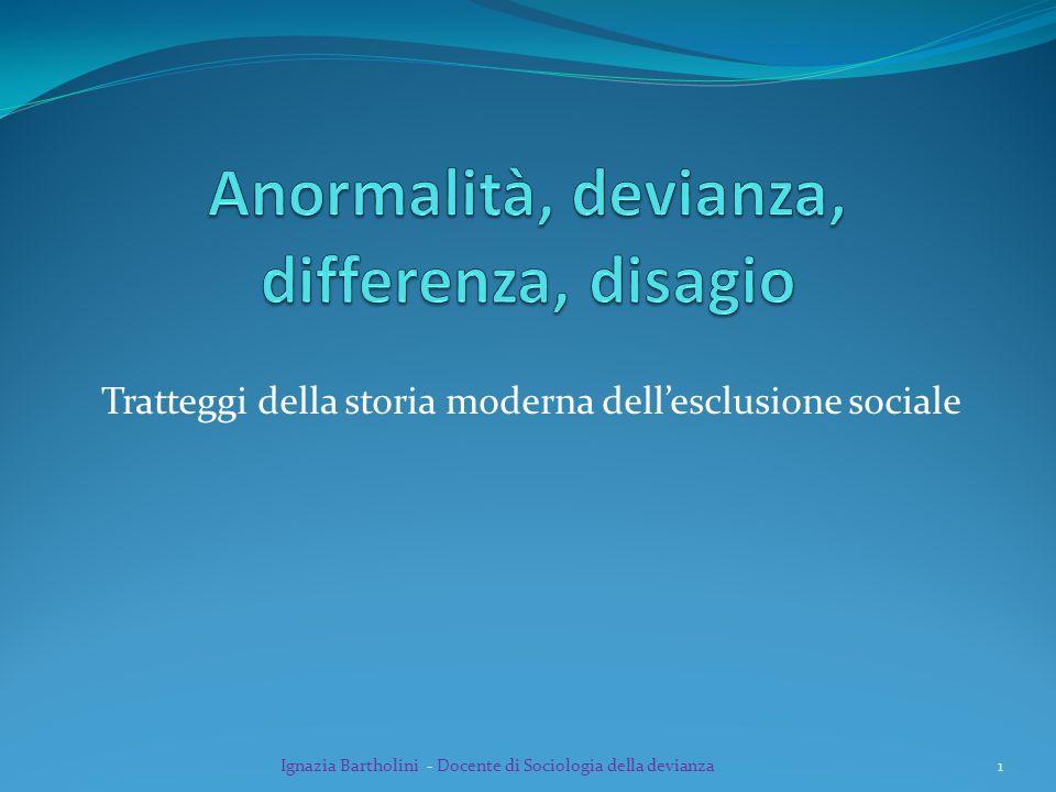 Tratteggi della storia moderna dellesclusione sociale Ignazia Bartholini - Docente di Sociologia della devianza1