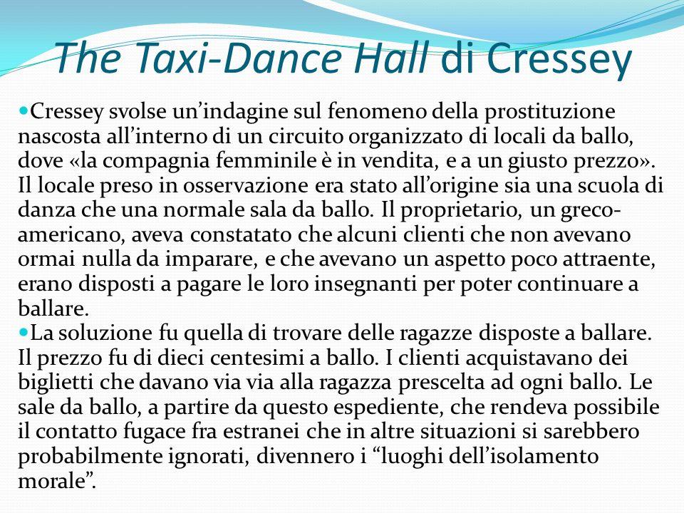 The Taxi-Dance Hall di Cressey Cressey svolse unindagine sul fenomeno della prostituzione nascosta allinterno di un circuito organizzato di locali da