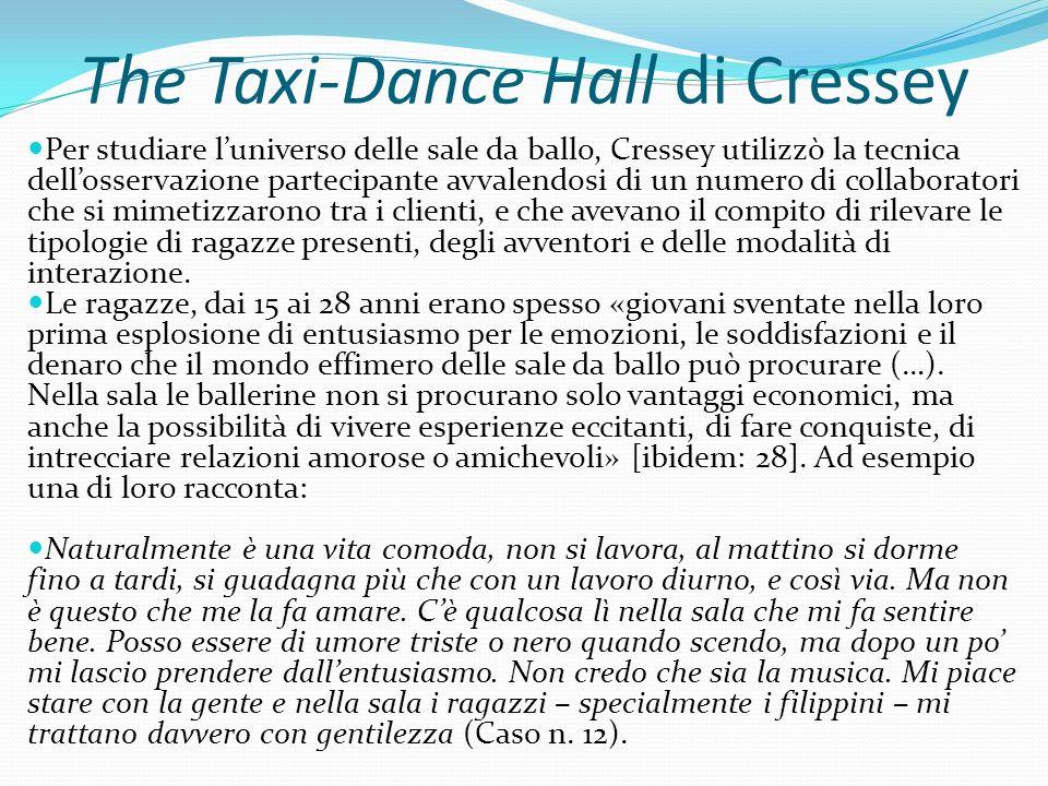 The Taxi-Dance Hall di Cressey Per studiare luniverso delle sale da ballo, Cressey utilizzò la tecnica dellosservazione partecipante avvalendosi di un