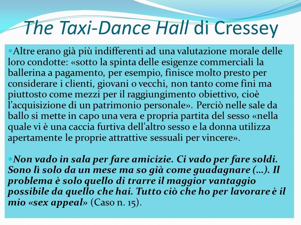 The Taxi-Dance Hall di Cressey Altre erano già più indifferenti ad una valutazione morale delle loro condotte: «sotto la spinta delle esigenze commerc