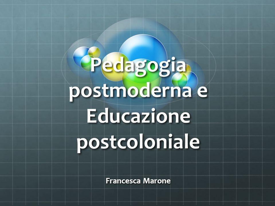 Pedagogia postmoderna e Educazione postcoloniale Francesca Marone