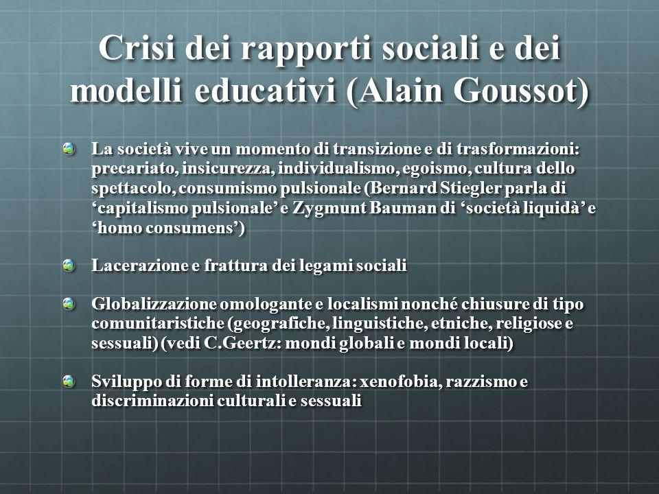 Crisi dei rapporti sociali e dei modelli educativi (Alain Goussot) La società vive un momento di transizione e di trasformazioni: precariato, insicure