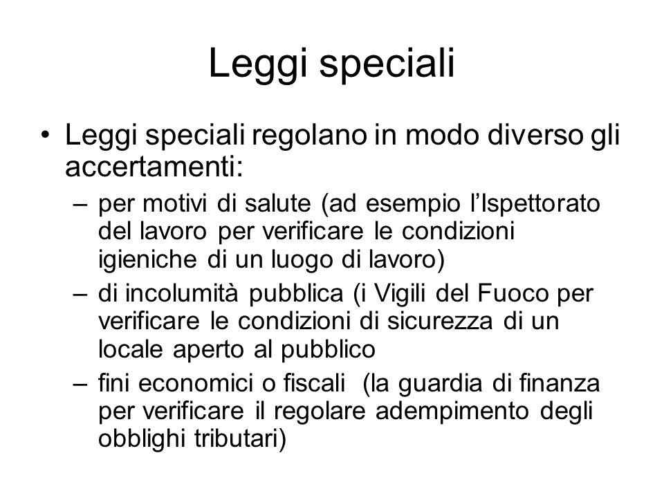 Leggi speciali Leggi speciali regolano in modo diverso gli accertamenti: –per motivi di salute (ad esempio lIspettorato del lavoro per verificare le c