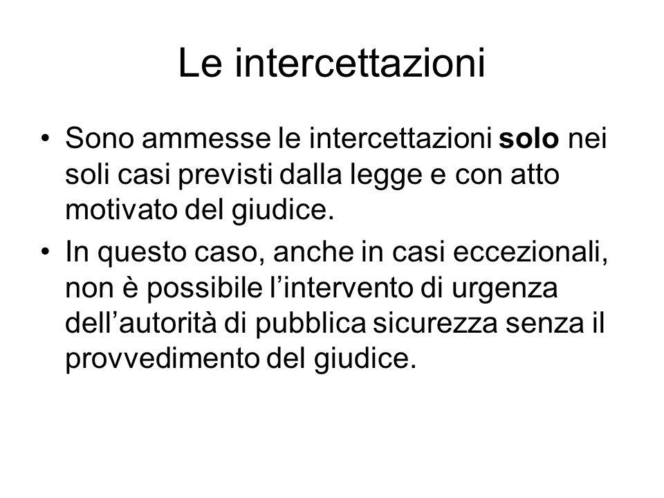 Le intercettazioni Sono ammesse le intercettazioni solo nei soli casi previsti dalla legge e con atto motivato del giudice. In questo caso, anche in c