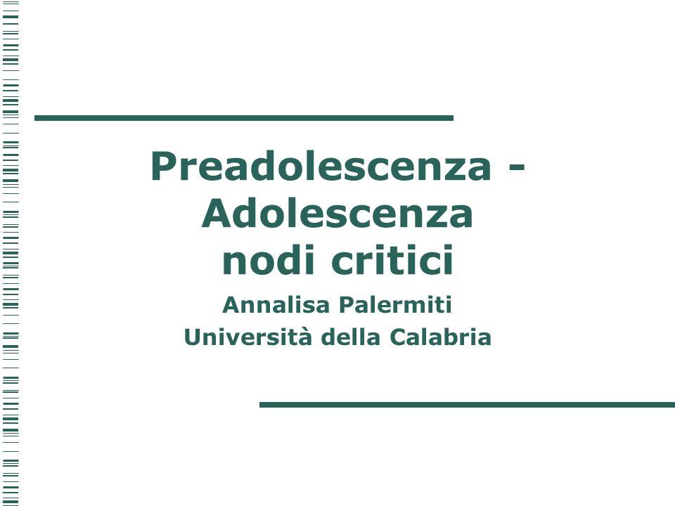 Preadolescenza - Adolescenza nodi critici Annalisa Palermiti Università della Calabria