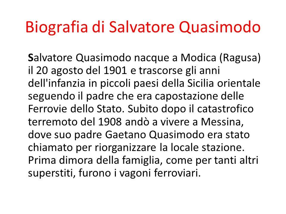 Biografia di Salvatore Quasimodo Salvatore Quasimodo nacque a Modica (Ragusa) il 20 agosto del 1901 e trascorse gli anni dell'infanzia in piccoli paes
