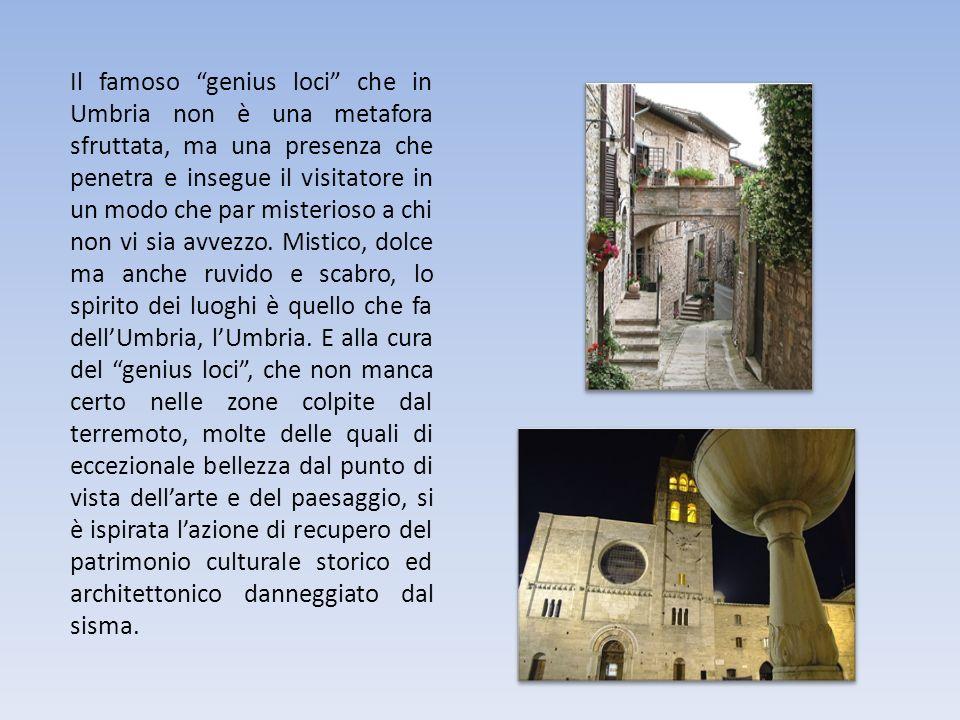 Il famoso genius loci che in Umbria non è una metafora sfruttata, ma una presenza che penetra e insegue il visitatore in un modo che par misterioso a chi non vi sia avvezzo.
