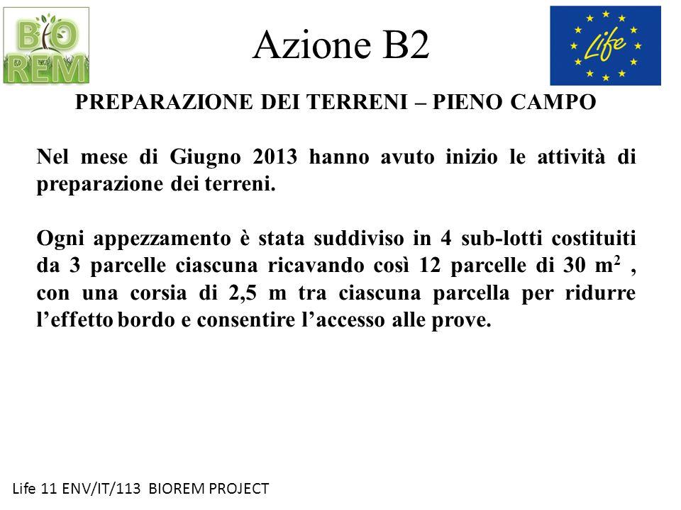 Life 11 ENV/IT/113 BIOREM PROJECT Azione B2 PREPARAZIONE DEI TERRENI – PIENO CAMPO Nel mese di Giugno 2013 hanno avuto inizio le attività di preparazi