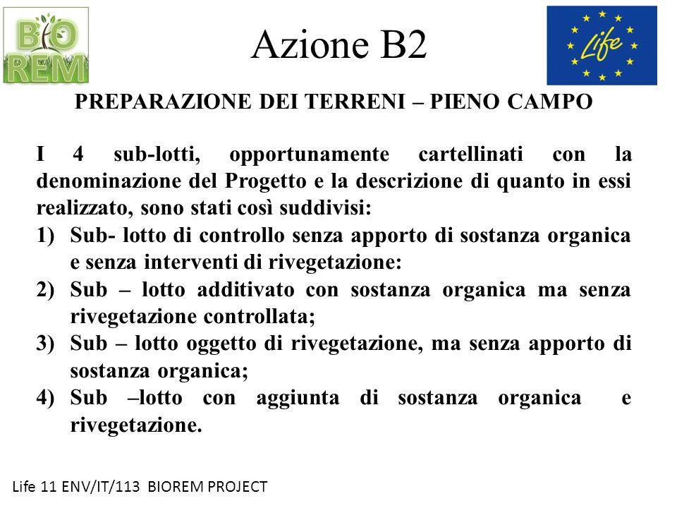 Life 11 ENV/IT/113 BIOREM PROJECT Azione B2 PREPARAZIONE DEI TERRENI – PIENO CAMPO I 4 sub-lotti, opportunamente cartellinati con la denominazione del