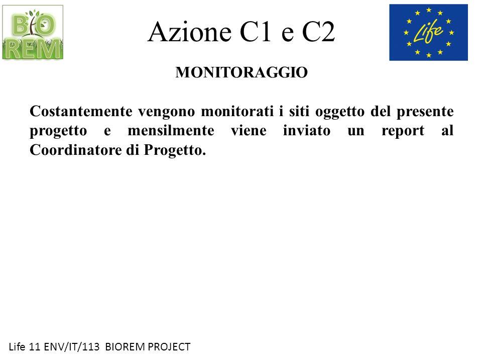 Life 11 ENV/IT/113 BIOREM PROJECT Azione C1 e C2 MONITORAGGIO Costantemente vengono monitorati i siti oggetto del presente progetto e mensilmente vien