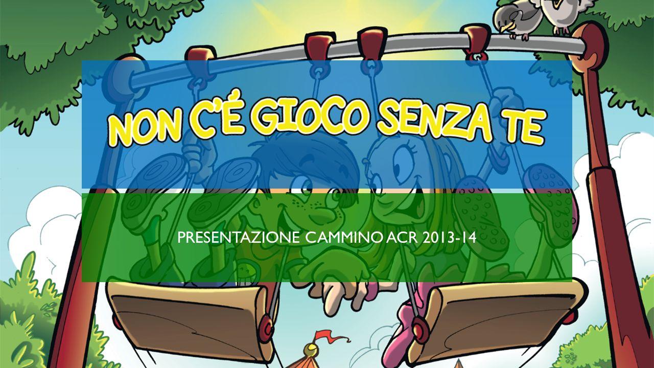 PRESENTAZIONE CAMMINO ACR 2013-14