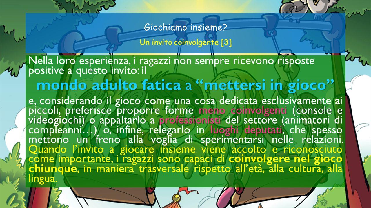 Giochiamo insieme? Un invito coinvolgente [3] Nella loro esperienza, i ragazzi non sempre ricevono risposte positive a questo invito: il mondo adulto