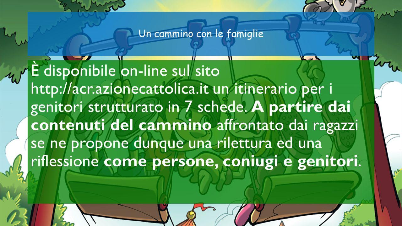 Un cammino con le famiglie È disponibile on-line sul sito http://acr.azionecattolica.it un itinerario per i genitori strutturato in 7 schede. A partir
